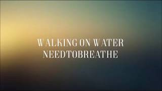 Walking On Water - [Lyric Video] Needtobreathe