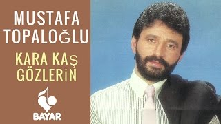 Mustafa Topaloğlu - Kara Kaş Gözlerin