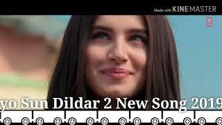 Sun Soniye Sun Dildar 2 new songs 2019