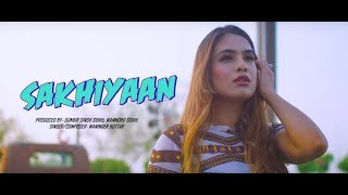 SAKHIYAAN (Full Song)Maninder Buttar | New Punjabi Songs 2018 | Sakhiyan Punjabi Song 2018