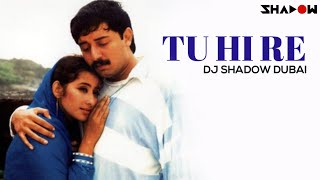 Bombay | Tu Hi Re | DJ Shadow Dubai Remix width=