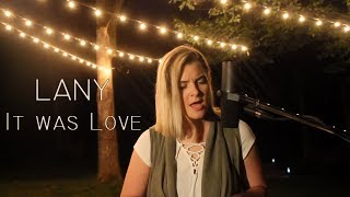 It Was Love || LANY || Cheyenne Rose