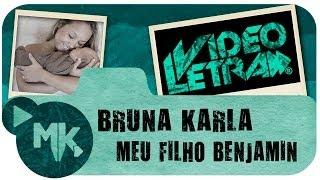 Meu Filho Benjamin - Bruna Karla - COM LETRA (VideoLETRA® oficial MK Music)