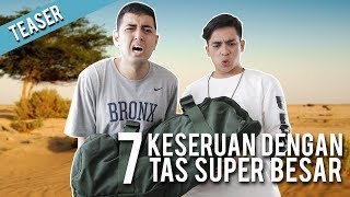 7 KESERUAN TERBESAR DENGAN TAS SUPER BESAR feat KEMAL PALEVI!
