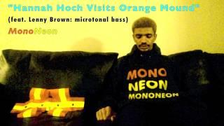 MonoNeon | 'Hannah Hoch Visits Orange Mound' (feat. Lenny Brown: microtonal bass)