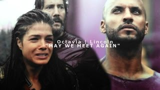 "Octavia | Lincoln || ""may we meet again"""