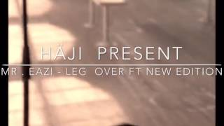 MR. EAZI - LEG OVER FT NEW EDITION