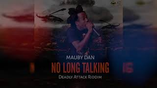 Mauby Dan - No Long Talking  (Deadly Attack Riddim) (Raw) (Official Audio)