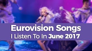 Eurovision songs that I listened to in June 2017