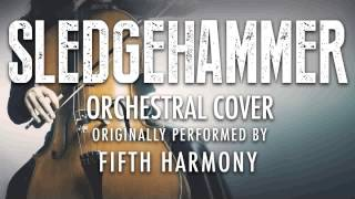 """SLEDGEHAMMER"" BY FIFTH HARMONY (ORCHESTRAL COVER TRIBUTE) - SYMPHONIC POP"