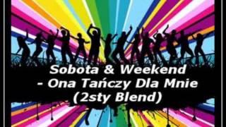 Sobota i Weekend -Ona tańczy dla mnie