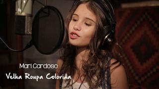 Mari Cardoso - Velha Roupa Colorida (cover Elis Regina)