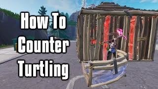 Advanced Techniques To Counter Turtling - Fortnite Tips and Tricks