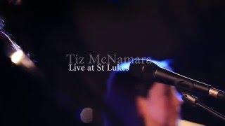 Tiz McNamara - Live at St Lukes