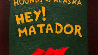 Hounds of Alaska - Hey! Matador