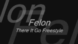 Felon-There It Go Freestyle