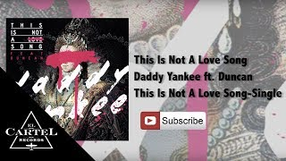 Daddy Yankee Ft. Duncan - This Is Not A Love Song