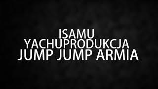 yachostry ft. Isamu - Jump Jump Armia
