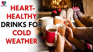 Heart Healthy Drinks For Cold Weather - Health Sutra