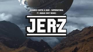 Boombox Cartel & Quix - Supernatural ft. Anjulie (MXY Remix)