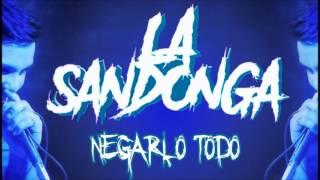 LA SANDONGA   NEGARLO TODO TEMA NUEVO
