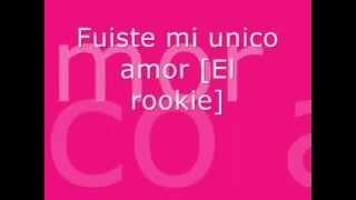 Fuiste mi unico amor [El rookie].wmv