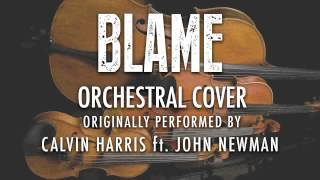 """""""BLAME"""" BY CALVIN HARRIS ft. JOHN NEWMAN (ORCHESTRAL COVER TRIBUTE) - SYMPHONIC POP"""