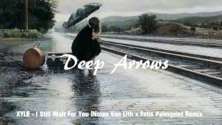 #1 XYLØ - I Still Wait For You (Nolan van Lith x Felix Palmqvist Remix)