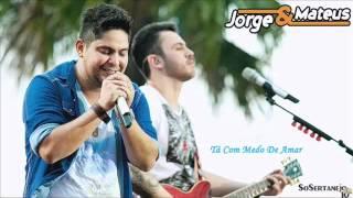 Jorge & Mateus - Tá Com Medo De Amar