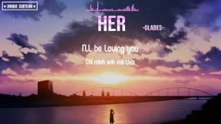 [Lyrics + Vietsub] GLADES - Her (Loving You)