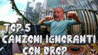 TOP 5 CANZONI IGNORANTI CON DROP-#1