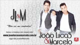 João Lucas & Marcelo - Não sei me Controlar