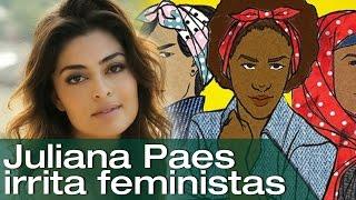 Juliana Paes defende o direito de ser mulher e irrita feministas