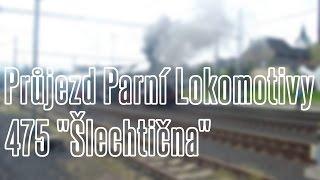 """Průjezd Parní Lokomotivy 475 """"Šlechtična""""  ze Směru Plzen Hl.N"""