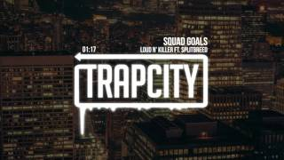 Loud N' Killer - Squad Goals (ft. Splitbreed)