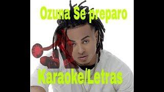 Se preparo Ozuna Karaoke (letras) by Dj Zorro33