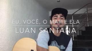 Eu, Você, o Mar e Ela - Luan Santana (Cover - Pedro Mendes)