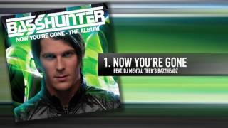 1. Basshunter - Now You're Gone (Feat. DJ Mental Theo's Bazzheadz