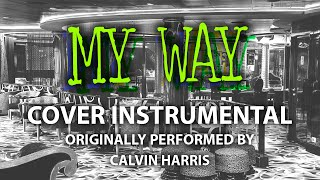 My Way (Cover Instrumental) [In the Style of Calvin Harris]