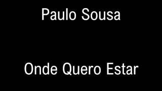 Paulo Sousa - Onde Quero Estar (Letra)
