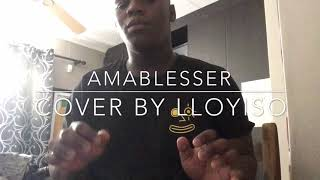 AMABLESSER - Milindo & DJ Maphorisa (cover by Lloyiso)