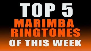 Top 5 Marimba Ringtones of the Week. Check out these Popular tracks!!