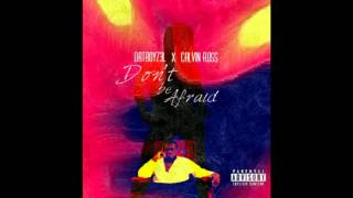 DaTBoYZ3L ft Calvin Ross- Don't Be Afraid