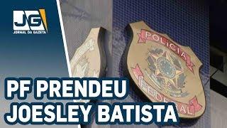 Joesley Batista e vice-governador de Minas são presos em desdobramento da Lava Jato