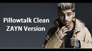 Pillowtalk CLEAN - ZAYN Version