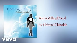 Chimzi Chindah - You're All That I Need (AUDIO)