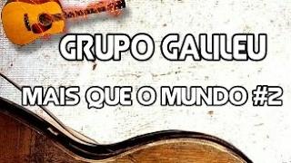 Grupo Galileu : Mais que o mundo parte #2