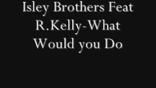 Isley Brothers Feat R. Kelly-What Would You Do