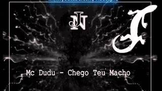 MC DUDU - Chego Teu Macho