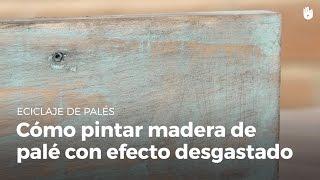 Aprende a pintar madera con efecto vintage desgastado | Reciclaje de palés